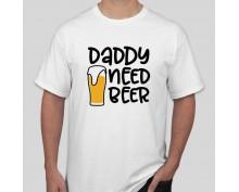 Тениска Dady need beer