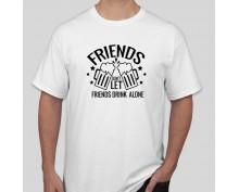Тениска Friends drink alone